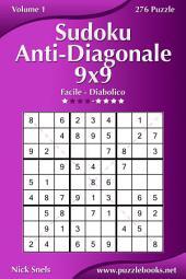 Sudoku Anti-Diagonale 9x9 - Da Facile a Diabolico - Volume 1 - 276 Puzzle