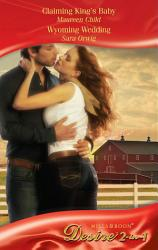 Claiming King's Baby / Wyoming Wedding: Claiming King's Baby (Kings of California, Book 5) / Wyoming Wedding (Mills & Boon Desire)