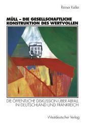Müll - Die gesellschaftliche Konstruktion des Wertvollen: Die öffentliche Diskussion über Abfall in Deutschland und Frankreich