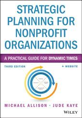 Strategic Planning for Nonprofit Organizations: A Practical Guide for Dynamic Times, Edition 3