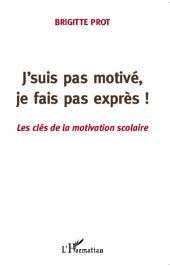 J'suis pas motivé, je fais pas exprès!: Les clés de la motivation scolaire