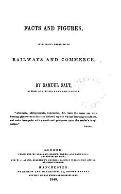 Facts and Figures  Principally Relating to Railways and Commerce