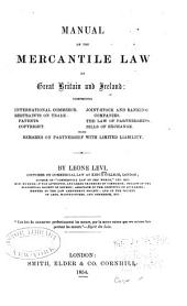 Manual of the mercantile law of Great Britain and Ireland: comprising international commerce, restraints on trade: patents, copyright, joint-stock and banking companies, the law of partnerships...