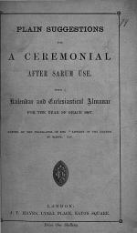 """Plain Suggestions for a Ceremonial after Sarum use. With a kalendar and ecclesiastical almanac for ... 1867. Edited by the Translator of the """"Liturgy of the Church of Sarum"""" [C. W., i.e. Charles Walker]."""