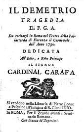 Il Demetrio tragedia di F.G.A. Da recitarsi in Roma nel Teatro della Pallacorda di Fiorenza il carnevale dell'anno 1730. ..