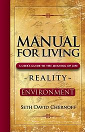 Manual for Living: A User's Guide to the Meaning of Life: Reality - Environment