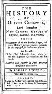 The History of Oliver Cromwel ... By Robert Burton. The Sixth Edition