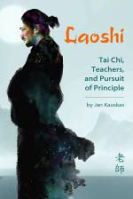 Laoshi: Tai Chi, Teachers, and Pursuit of Principle