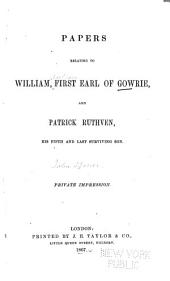 Papers Relating to William, First Earl of Gowrie, and Patrick Ruthven, His Fifth and Last Surviving Son