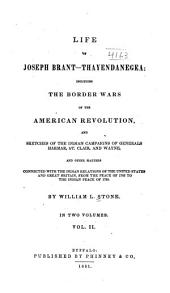 Life of Joseph Brant-Thayendanegea: Including the Border Wars of the American Revolution and Sketches of the Indian Campaigns of Generals Harmar, St. Clair, and Wayne. And Other Matters Connected with the Indian Relations of the United States and Great Britain, from the Peace of 1783 to the Indian Peace of 1795, Volume 2