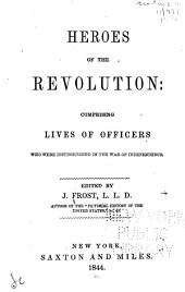 Heroes of the Revolution: Comprising Lives of Officers who Were Distinguished in the War of Independence