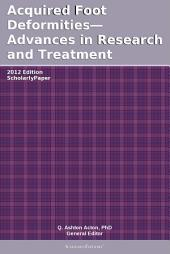 Acquired Foot Deformities—Advances in Research and Treatment: 2012 Edition: ScholarlyPaper