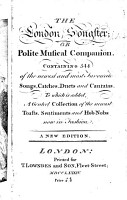 The London Songster  or Polite Musical Companion  containing four hundred and fifty four of the newest     songs     To which is added  a     collection of the various Toasts  Sentiments  and Hob Nobs  now in fashion PDF