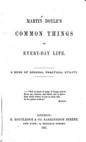 Common Things of every-day life. A book of general practical utility
