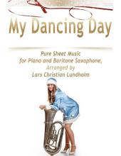 My Dancing Day Pure Sheet Music for Piano and Baritone Saxophone, Arranged by Lars Christian Lundholm