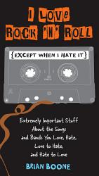 I Love Rock N Roll Except When I Hate It  Book PDF