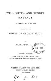 Wise, witty, and tender sayings, in prose and verse, selected from the works of George Eliot, by A. Main