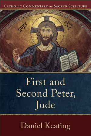 First and Second Peter  Jude  Catholic Commentary on Sacred Scripture  PDF