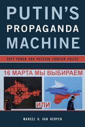 Putin's Propaganda Machine: Soft Power and Russian Foreign Policy