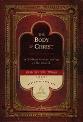The Body of Christ: A Biblical Understanding of the Church
