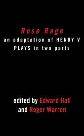 Rose Rage: Adapted from Shakespeare's Henry VI Plays: Adapted from Shakespeare's Henry VI plays