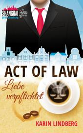 Act of Law - Liebe verpflichtet: Shanghai Love Affairs 3 / Liebesroman