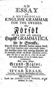 An essay on a methodical English grammar for the Swedes: Eller Försök til en lätt och tydelig engelsk grammatica för de swenska ..