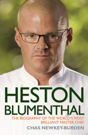 Heston Blumenthal   The Biography of the World s Most Brilliant Master Chef