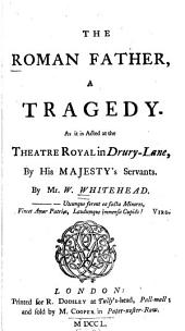 The Roman Father: A Tragedy. As it is Acted at the Theatre Royal in Drury-Lane, by His Majesty's Servants