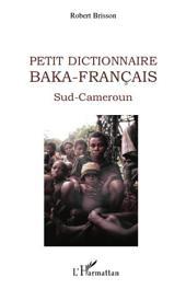 Petit dictionnaire Baka-Français: Sud-Cameroun