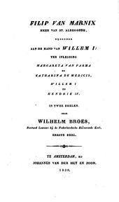 Filip Van Marnix Heer van St. Aldegonde: bijzonder aan de hand van Willem I. In twee Deelen. Margareta van Parma en Katharina de Medicis Willem I en Hendrik IV, Volume 1