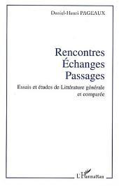 Rencontres - Echanges - Passages: Essais et études de Littérature générale et comparée