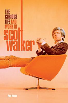 Scott  The Curious Life   Work of Scott Walker