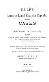 Kulp's Luzerne Legal Register Reports: Volume 7