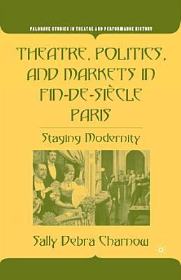 Theatre  Politics  and Markets in Fin de Si  cle Paris