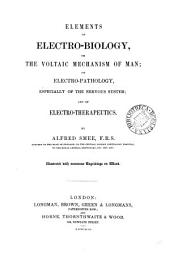 Elements of Electro-biology,: Or the Voltaic Mechanism of Man; of Electro-pathology, Especially of the Nervous System; and of Electro-therapeutics