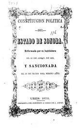 Constitución política del estado de Sonora: reformada por su legislatura el 22 de abril de 1873 y sancionada el 31 de mayo de mismo año