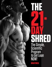 The 21-Day Shred: The Simple, Scientific Program to Get Lean Now!