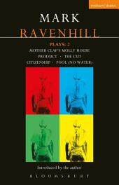 Ravenhill Plays: 2: Mother Clap's Molly House; The Cut; Citizenship; Pool (no water); Product