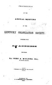 Proceedings of the Annual Meeting of the Kentucky Colonization Society: Together with an Address Delivered by John A. M'Clung, of Mason County