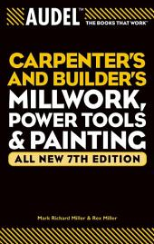 Audel Carpenter's and Builder's Millwork, Power Tools, and Painting: Edition 7