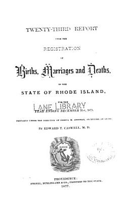 Report relating to the registry and return of births  marriages and deaths and of divorce in the state of Rhode Island  1875 PDF