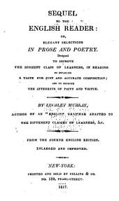 Sequel to the English Reader : Or, Elegant Selections in Prose and Poetry: Designed to Improve the Highest Class of Learners in Reading, to Establish a Taste for Just and Accurate Composition, and to Promote the Interests of Piety and Virtue