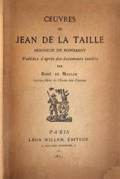 Œuvres de Jean de La Taille, seigneur de Bondaroy: Épîtres. Hymnes. Cartels. Épigrammes. Épitaphes. Élégies. Chansons. Sonnets d'amour