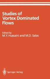 Studies of Vortex Dominated Flows: Proceedings of the Symposium on Vortex Dominated Flows Held July 9–11, 1985, at NASA Langley Research Center, Hampton, Virginia