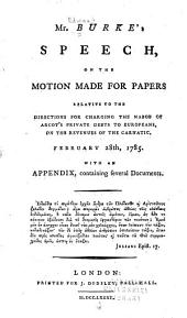 Mr. Burke's Speech on the Motion Made for Papers Relative to the Directions for Charging the Nabob of Arcot's Private Debts to Europeans, on the Revenues of the Carnatic, February 28th, 1785