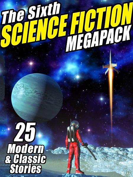 Download The Sixth Science Fiction MEGAPACK   Book