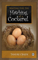 Waiting For The Hatching Of A Cockerel Book PDF