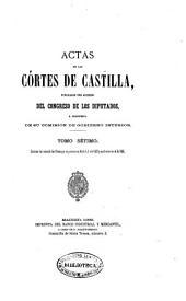Actas de las Cortes de Castilla: Contiene las actas de las Cortes que se juntaron en Madrid el año 1583 y se alzaron en el 1585, Volumen 7