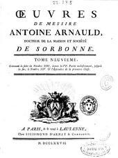 Oeuvres de messire Antoine Arnauld ...: Contenant la suite du nombre XIII, depuis la VIe partie inclusivement, jusqu'à la fin, le nombre XIV [et] l'appendice de la premiere classe. Tome neuvieme